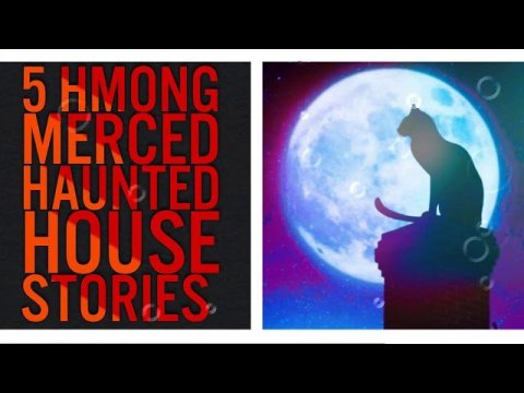 5 HMONG MERCED HAUNTED HOUSE STORIES
