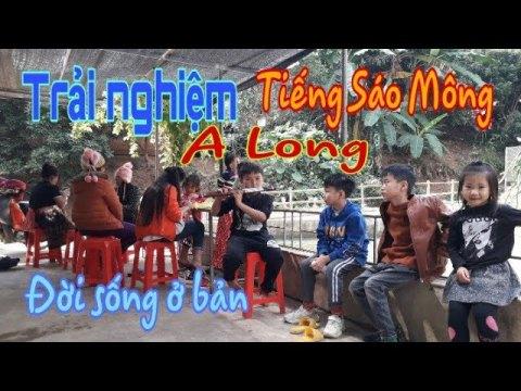 Trải nghiệm đời sống ở bản với tiếng Sáo Mông của A Long