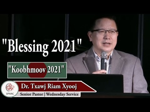 "01-6-2021    Wednesday Service ""Blessing 2021""    Dr. Txawj Riam Xyooj"