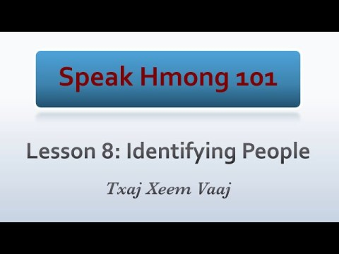 Speak Hmong 101: Lesson 8 - Identifying People (Kawm Lus Hmoob & Kawm Lus Askiv/Mekas)