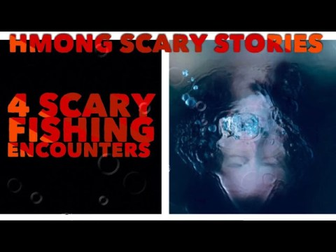 Hmong Scary Stories - 4 Scary Fishing Encounters