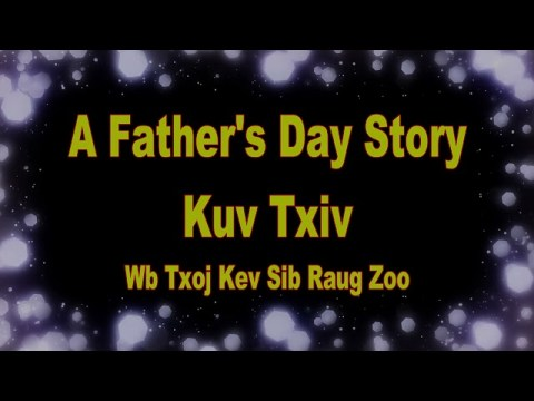 Kuv Txiv Wb Txoj Kev Sib Raug Zoo (Father's Day Story)