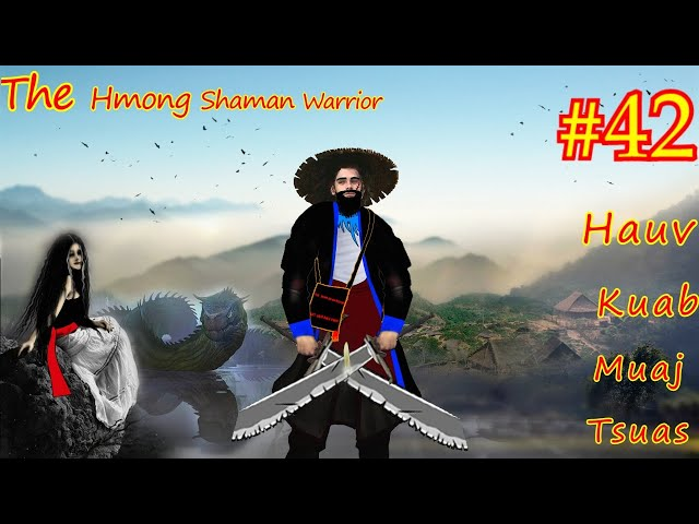 Hauv kuab muaj tsuas  The Hmong Shaman Worrior ( Part #42 ) Niam pog siab phem 06/30/2021