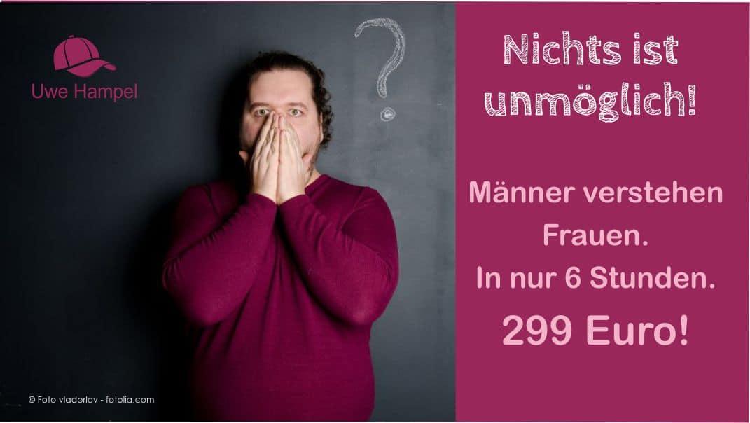 Frauen verstehen in 6 Stunden! 299 Euro!