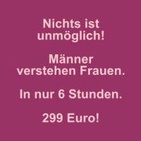 Männer verstehen Frauen in 6 Stunden! 299 Euro!