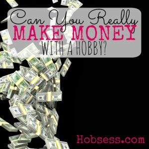 Make Money with Your Hobby