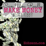 Can You Make Money with a Hobby?