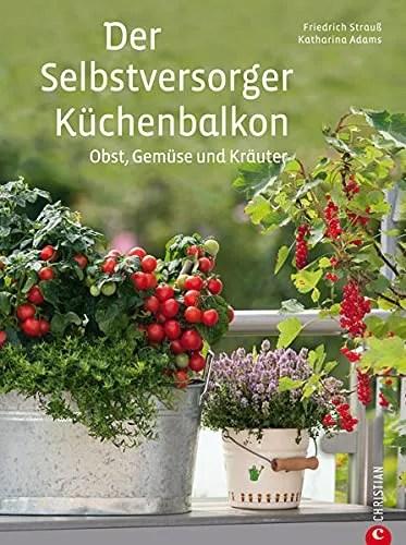 Der Selbstversorger-Küchenbalkon: Obst, Gemüse und Kräuter