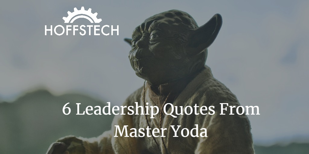 6 Leadership Quotes From Master Yoda