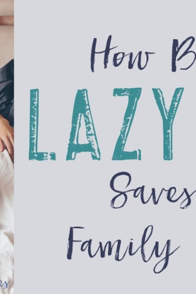How Being a Lazy Mom Saves Our Family Money