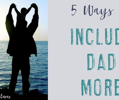 5 Ways To Include Dad More