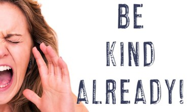 Just Be Kind Already!