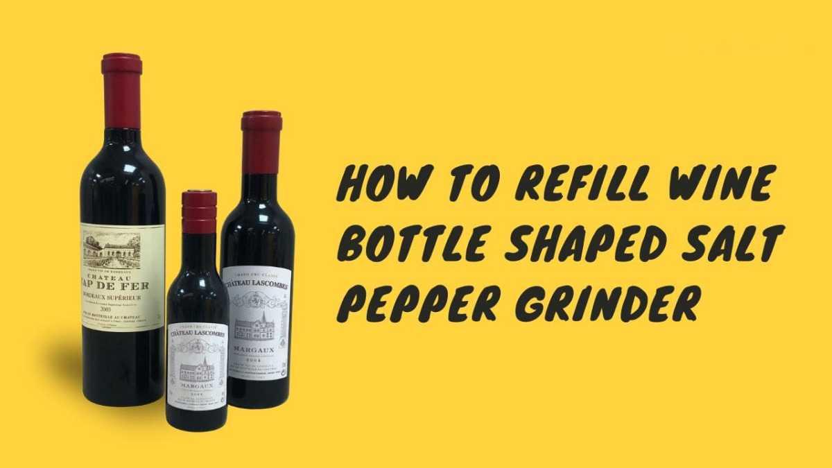 How to Refill Wine Bottle Shaped Salt Pepper Grinder