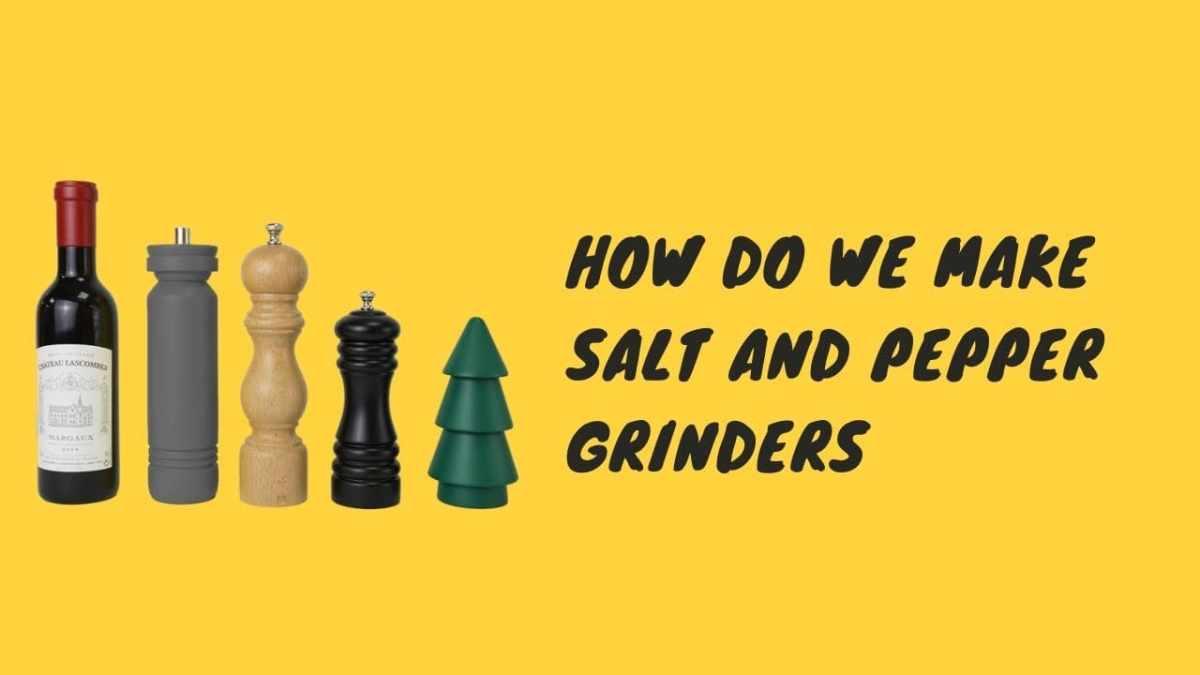 how do we make salt and pepper grinders