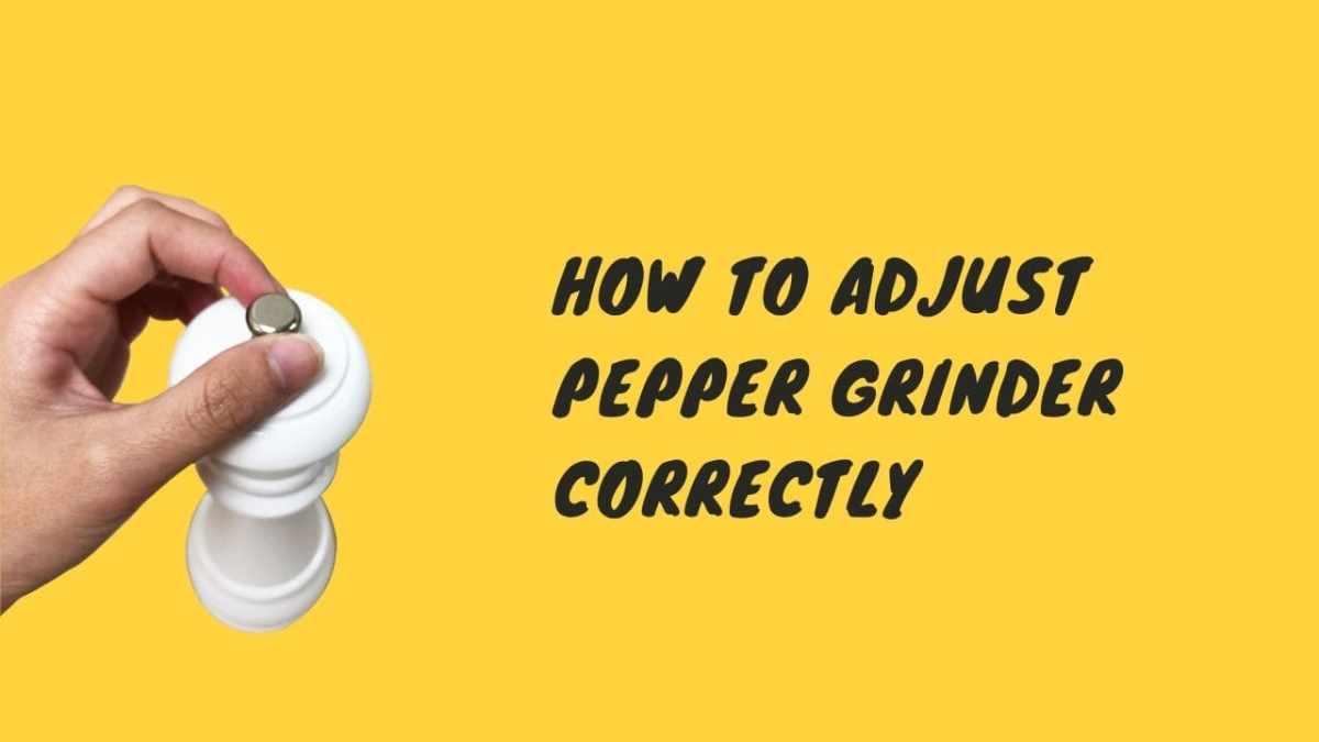 how to adjust pepper grinder correctly