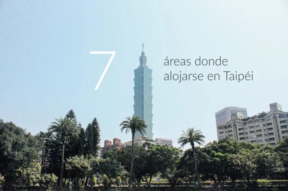Las 7 mejores zonas para alojarse en Taipei
