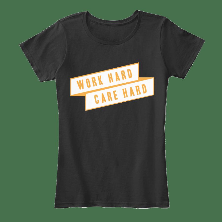 Work Hard Care Hard shirt