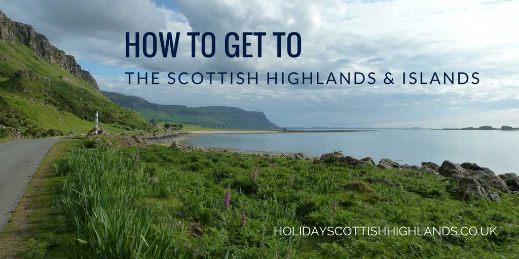 Scotland travel - how to get to the Scottish Highlands & Islands