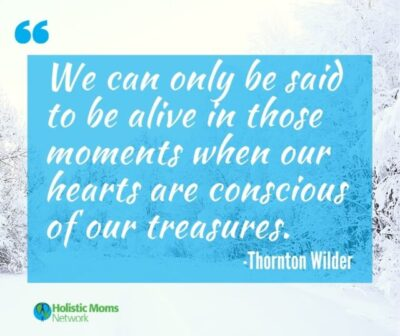 """""""We can only be said to be alive in those moments when our hearts are conscious of our treasures."""" -Thornton Wilder"""