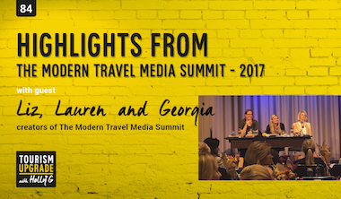 Highlights from The Modern Travel Media Summit 2017 – episode 84