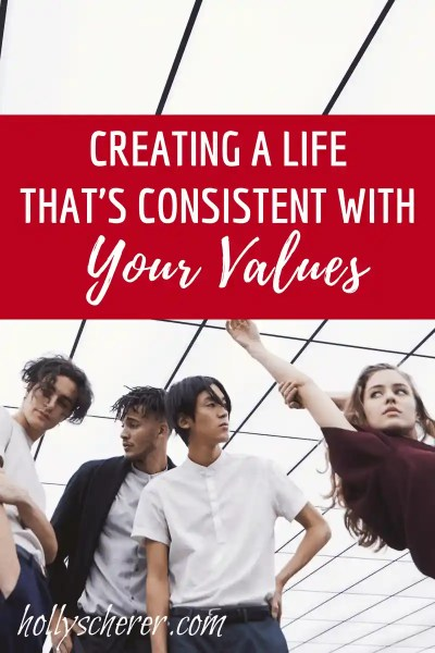 Creating a Life that's Consistent with Your Values