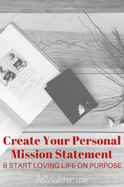 Create Your Personal Mission Statement and Start Loving Life on Purpose