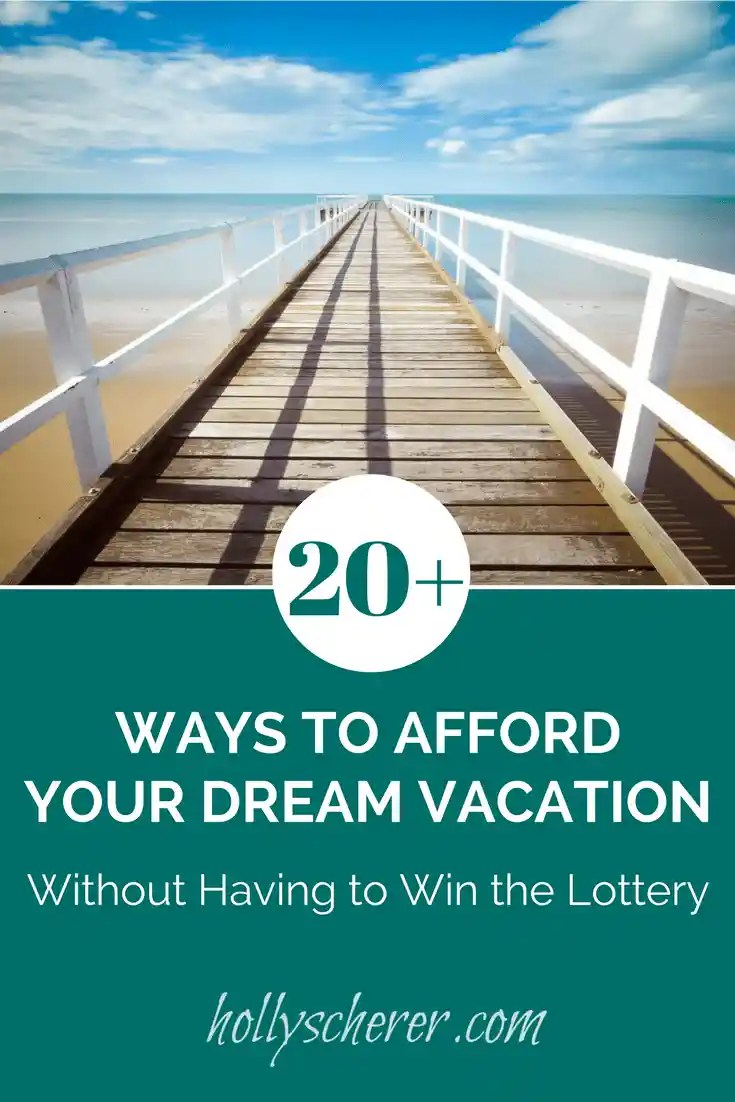 20+ Ways to Afford Your Dream Vacation without Having to Win the