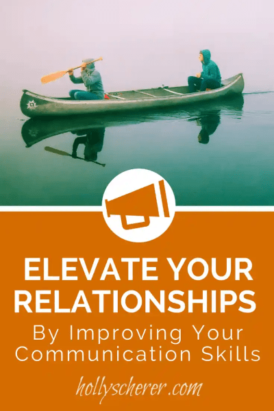 Elevate Your Relationships by Improving Your Communication Skills