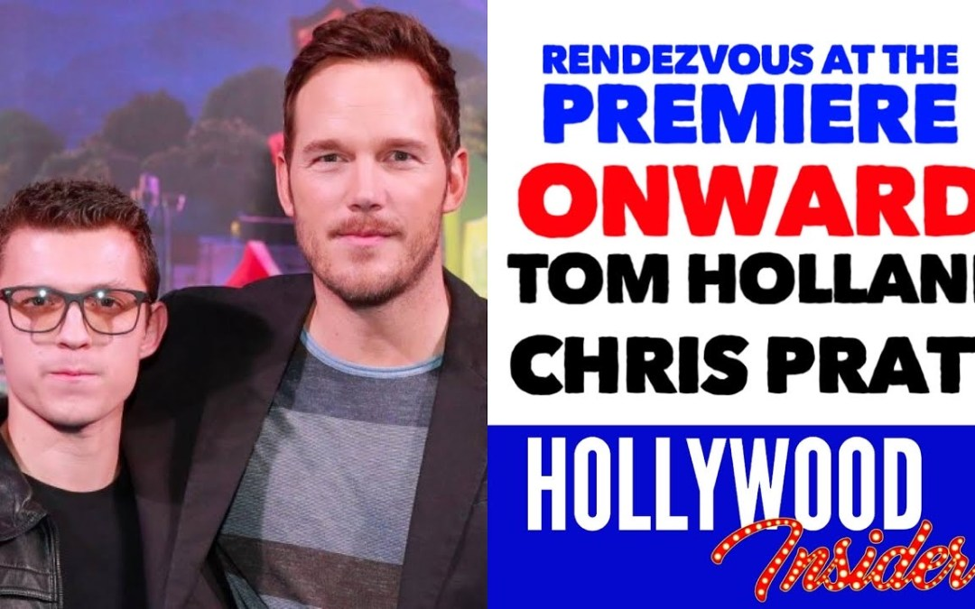 Video: 'Onward' Rendezvous At The Premiere with Reactions from Tom Holland, Chris Pratt & Team