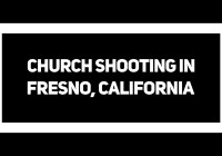 Shooting Outside Church in Fresno, California