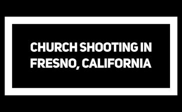 Church Shooting Fresno, California