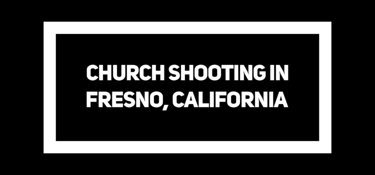 Church Shooting Fresno, California
