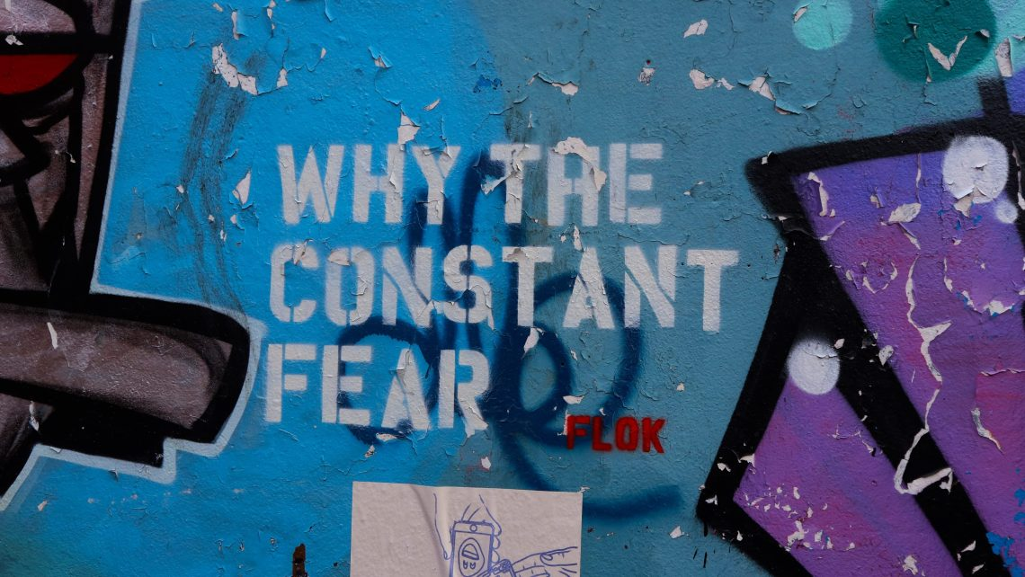 Why the Constant Fear?