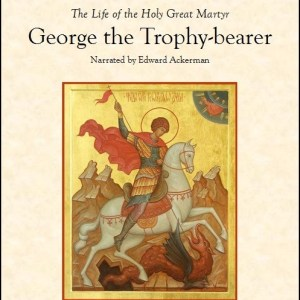 George the Trophy-bearer, Great-martyr and Wonderworker