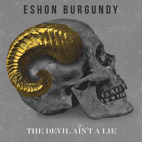 the devil aint a lie - eshon burgundy