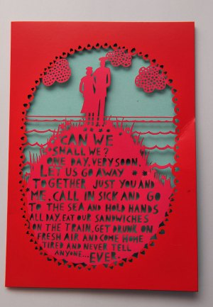 "Couples who love wandering hand-in-hand through art galleries will adore the beautiful sentiments of Roger la Borde's lace-like cards – retailing at £2.75. The designer uses laser technology to create a unique lace-cut effect. The beautiful cards designed by Rob Ryan bear poetic messages such as: ""Can we shall we? One day, very soon, let us go away together just you and me. Call in sick and go to the sea and hold hands all day, eat our sandwiches on the train, get drunk on fresh air and come home tired and never tell anyone ever."""