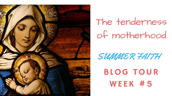 The Tenderness of Being a Mom – Summer Blog Tour Week #5