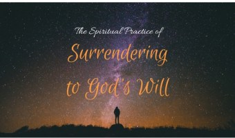 The Spiritual Practice of Surrendering to God's Will