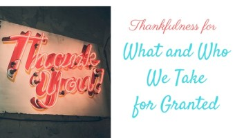 Thankfulness for What and Who We Take for Granted