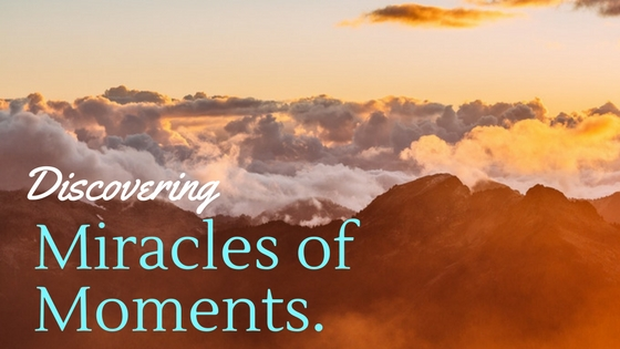 Discovering the Miracles in Moments
