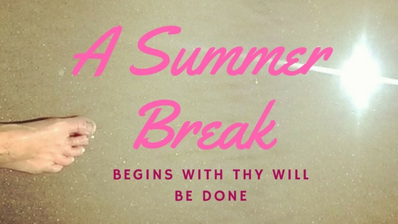 Start Summer with Thy Will be Done