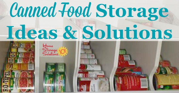 can storage ideas & solutions: how to organize canned food