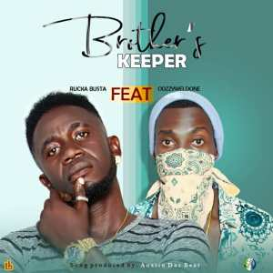 Music: Rucka Busta – Brother's Keeper ft OdzzyWeldone