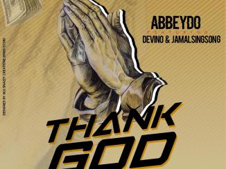 MUSIC: Abbeydo Ft Devino X JamalSingSong – Thank You