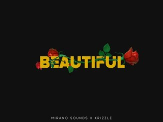 MUSIC: Mirano Sounds x Krizzle - Beautiful | @Krizzle_Vibes