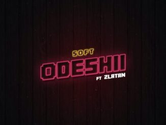 "Soft – ""Odeshi"" ft. Zlatan"