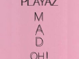 Playaz – Mad Oh