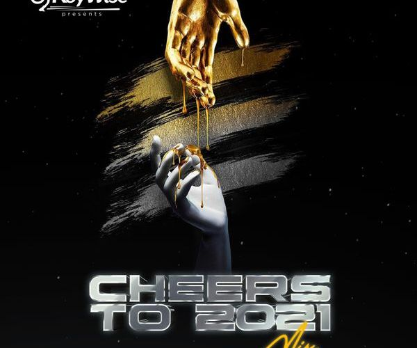 DJ Kaywise – Cheers To 2021 Mix
