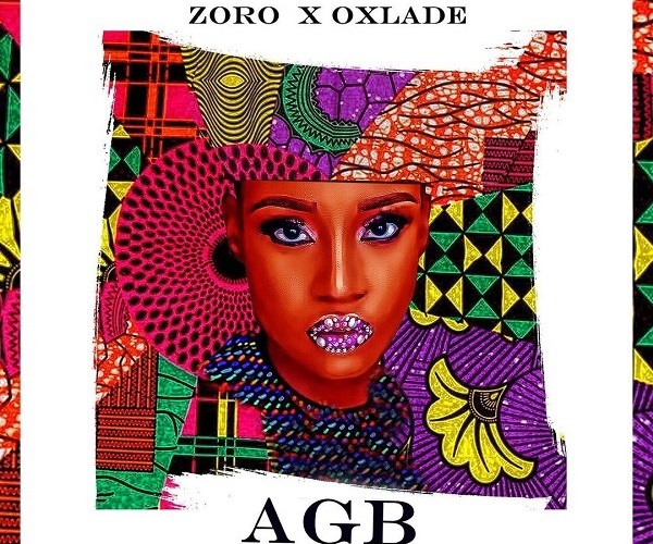 Zoro – African Girl Bad (AGB) ft. Oxlade