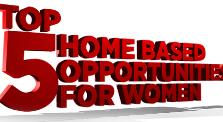 Top 5 Home Based Opportunities for Women